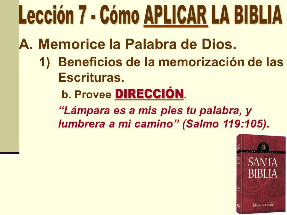 A.Memorice la Palabra de Dios. 1)Beneficios de la memorización de las Escrituras. b. Provee ___________. Lámpara es a mis pies tu palabra, y lumbrera