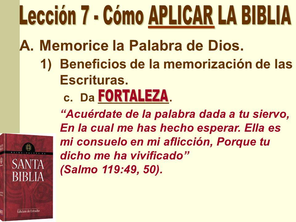 A.Memorice la Palabra de Dios. 1)Beneficios de la memorización de las Escrituras. c. Da ___________. Acuérdate de la palabra dada a tu siervo, En la c