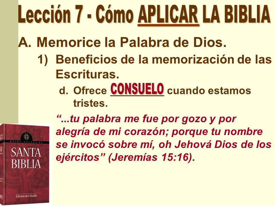 A.Memorice la Palabra de Dios. 1)Beneficios de la memorización de las Escrituras. d.Ofrece _________ cuando estamos tristes....tu palabra me fue por g