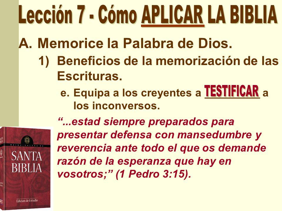 A.Memorice la Palabra de Dios. 1)Beneficios de la memorización de las Escrituras. e.Equipa a los creyentes a _________ a los inconversos....estad siem