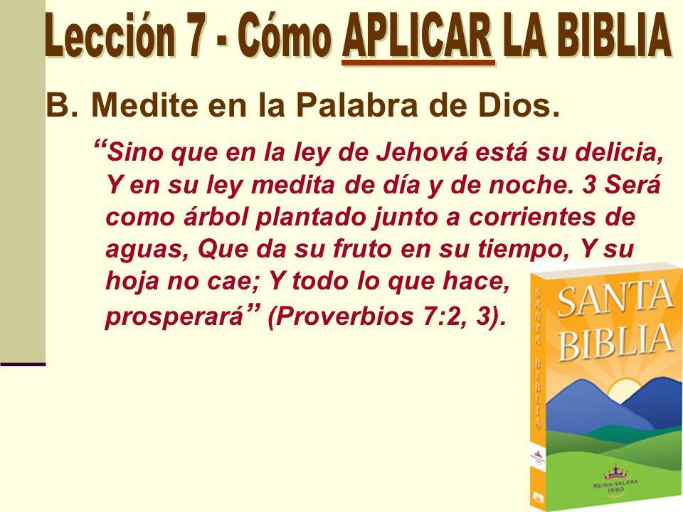 B.Medite en la Palabra de Dios. Sino que en la ley de Jehová está su delicia, Y en su ley medita de día y de noche. 3 Será como árbol plantado junto a
