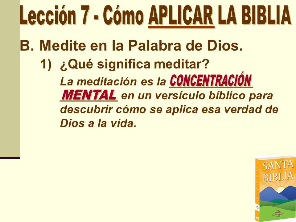 B.Medite en la Palabra de Dios. 1)¿Qué significa meditar? La meditación es la _____________ _________ en un versículo bíblico para descubrir cómo se a