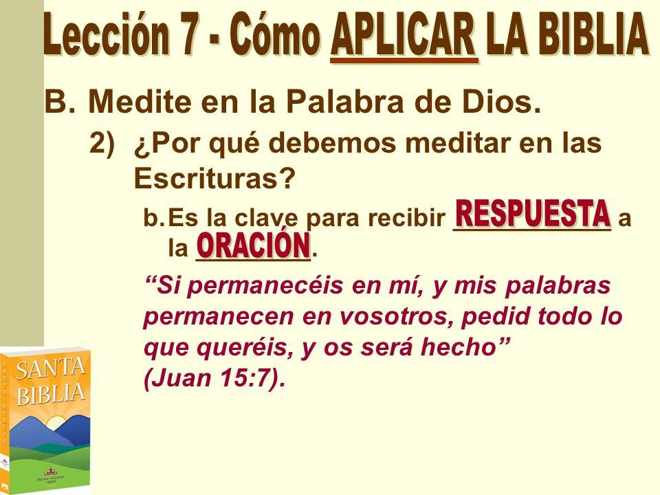 B.Medite en la Palabra de Dios. 2)¿Por qué debemos meditar en las Escrituras? b.Es la clave para recibir ___________ a la ________. Si permanecéis en