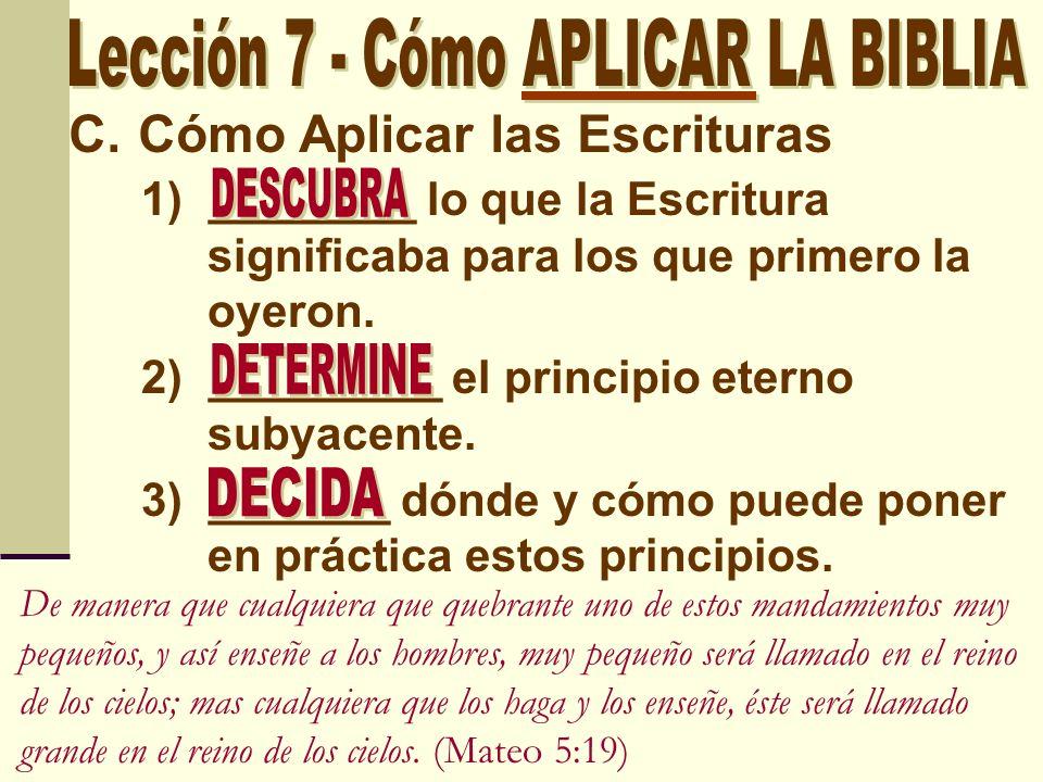 C.Cómo Aplicar las Escrituras 1) ________ lo que la Escritura significaba para los que primero la oyeron. 2) _________ el principio eterno subyacente.