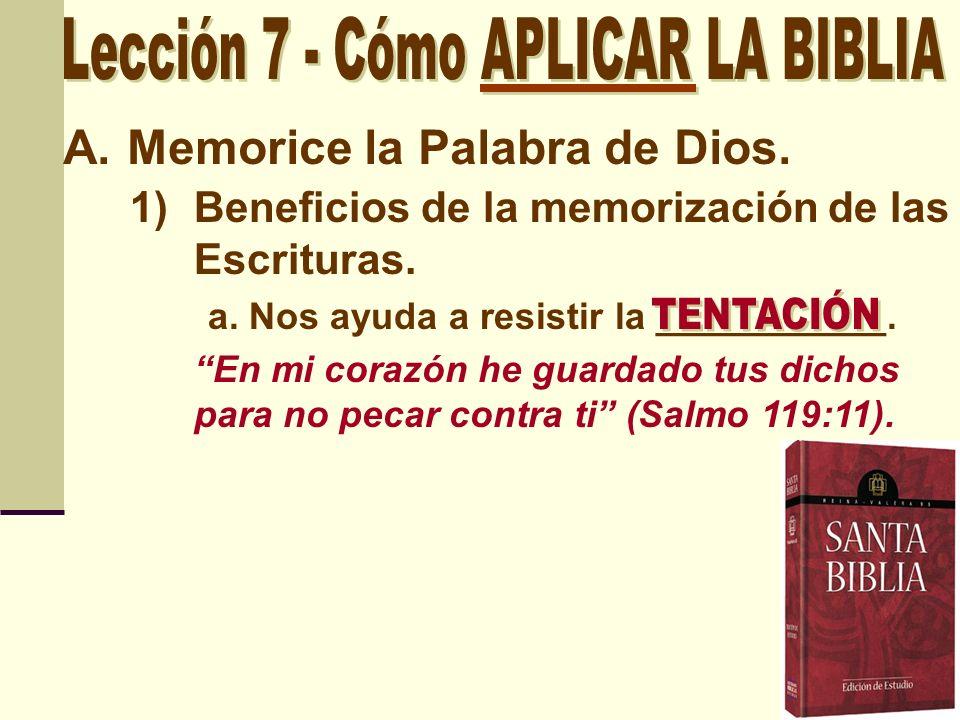 A.Memorice la Palabra de Dios. 1)Beneficios de la memorización de las Escrituras. a. Nos ayuda a resistir la ___________. En mi corazón he guardado tu