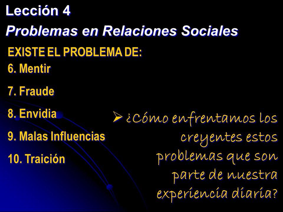 Lección 4 Problemas en Relaciones Sociales Lección 4 Problemas en Relaciones Sociales EXISTE EL PROBLEMA DE: 6. Mentir 7. Fraude 8. Envidia 9. Malas I