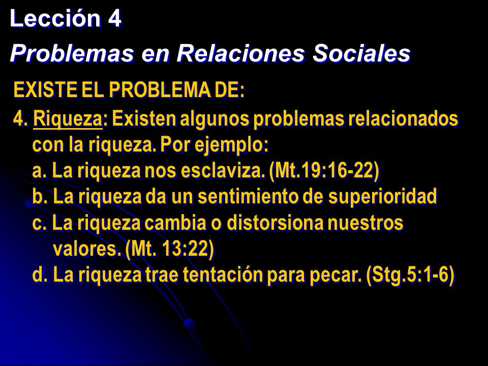 Lección 4 Problemas en Relaciones Sociales Lección 4 Problemas en Relaciones Sociales EXISTE EL PROBLEMA DE: 4. Riqueza: Existen algunos problemas rel