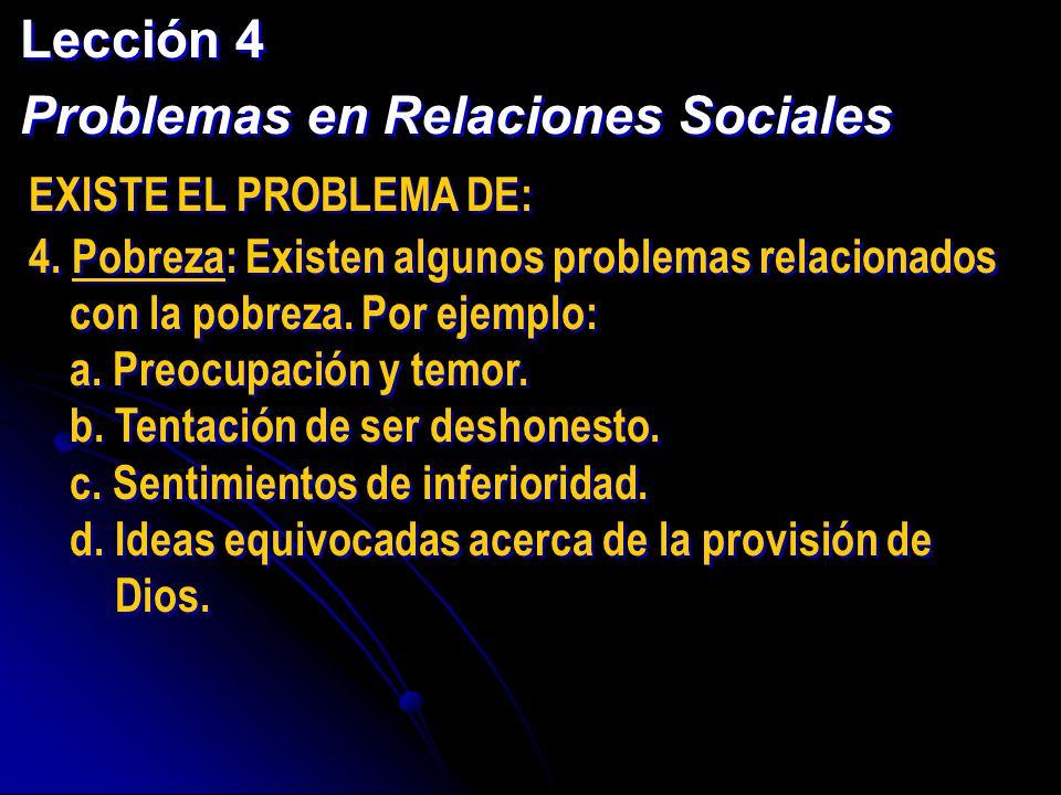 Lección 4 Problemas en Relaciones Sociales Lección 4 Problemas en Relaciones Sociales EXISTE EL PROBLEMA DE: 4. Pobreza: Existen algunos problemas rel