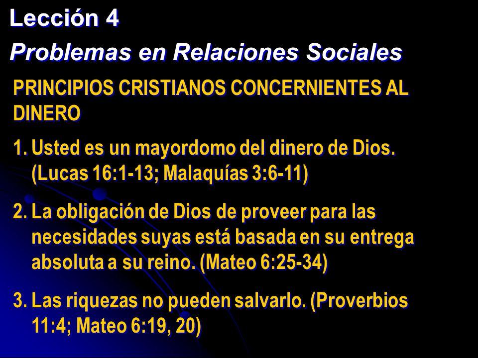 Lección 4 Problemas en Relaciones Sociales Lección 4 Problemas en Relaciones Sociales PRINCIPIOS CRISTIANOS CONCERNIENTES AL DINERO 1.Usted es un mayo