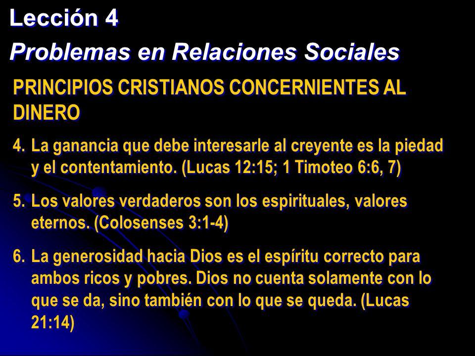 Lección 4 Problemas en Relaciones Sociales Lección 4 Problemas en Relaciones Sociales PRINCIPIOS CRISTIANOS CONCERNIENTES AL DINERO 4.La ganancia que