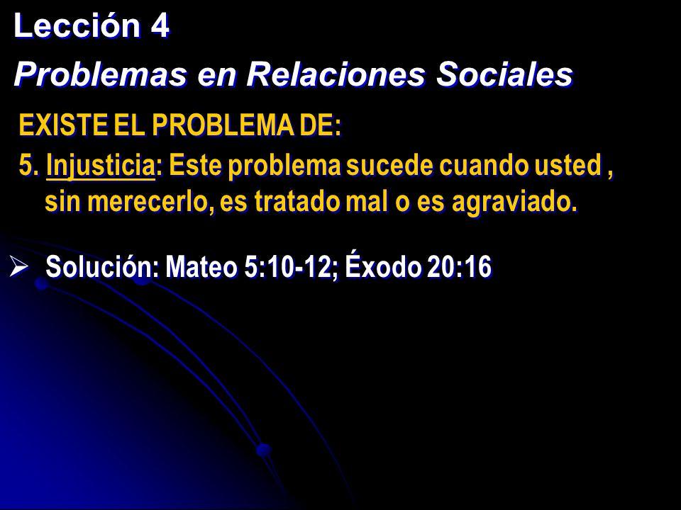 Lección 4 Problemas en Relaciones Sociales Lección 4 Problemas en Relaciones Sociales EXISTE EL PROBLEMA DE: 5. Injusticia: Este problema sucede cuand