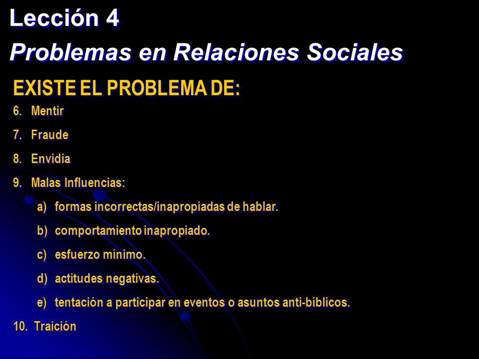 Lección 4 Problemas en Relaciones Sociales Lección 4 Problemas en Relaciones Sociales EXISTE EL PROBLEMA DE: 6.Mentir 7.Fraude 8.Envidia 9.Malas Influ