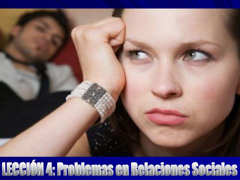 Lección 4 Problemas en Relaciones Sociales Lección 4 Problemas en Relaciones Sociales EXISTE EL PROBLEMA DE: 4.