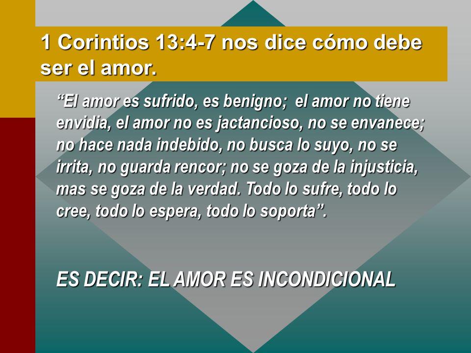 1 Corintios 13:4-7 nos dice cómo debe ser el amor. El amor es sufrido, es benigno; el amor no tiene envidia, el amor no es jactancioso, no se envanece