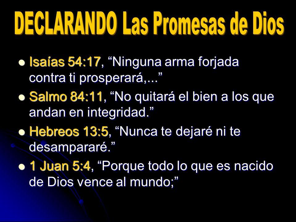Isaías 54:17, Ninguna arma forjada contra ti prosperará,... Isaías 54:17, Ninguna arma forjada contra ti prosperará,... Salmo 84:11, No quitará el bie