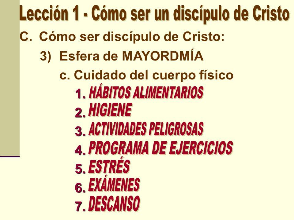 C.Cómo ser discípulo de Cristo: 3)Esfera de MAYORDMÍA c. Cuidado del cuerpo físico1.2.3.4.5.6.7.