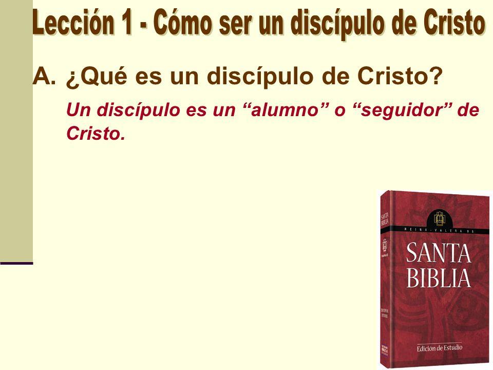 A.¿Qué es un discípulo de Cristo? Un discípulo es un alumno o seguidor de Cristo.