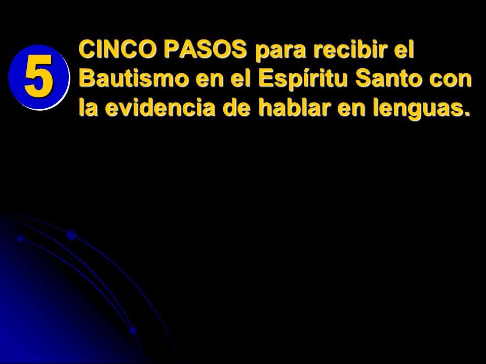 CINCO PASOS para recibir el Bautismo en el Espíritu Santo con la evidencia de hablar en lenguas.