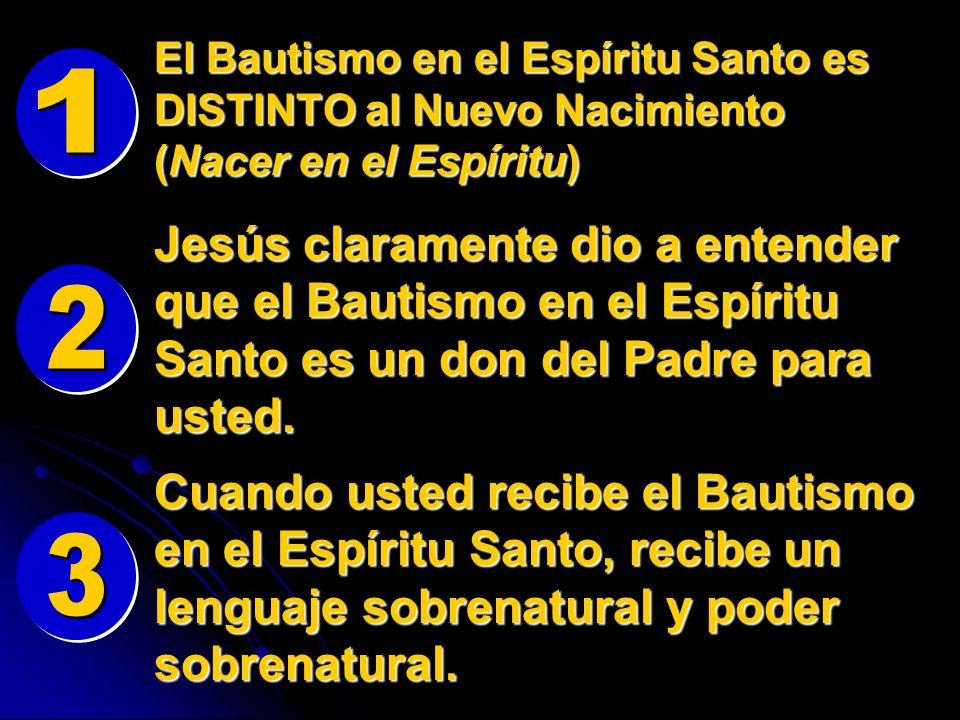 El Bautismo en el Espíritu Santo es DISTINTO al Nuevo Nacimiento (Nacer en el Espíritu) Jesús claramente dio a entender que el Bautismo en el Espíritu