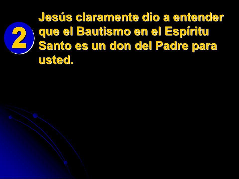 Jesús claramente dio a entender que el Bautismo en el Espíritu Santo es un don del Padre para usted.