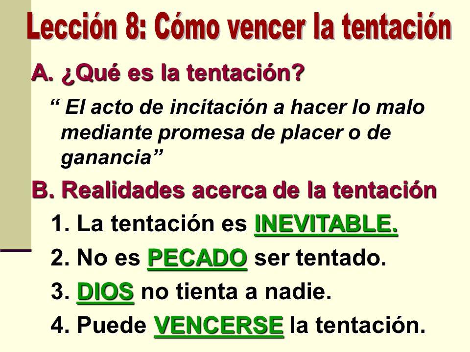 A. ¿Qué es la tentación? El acto de incitación a hacer lo malo mediante promesa de placer o de ganancia El acto de incitación a hacer lo malo mediante