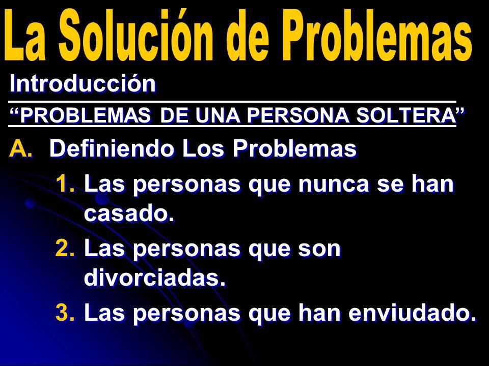 Introducción PROBLEMAS DE UNA PERSONA SOLTERA A. A.Definiendo Los Problemas 1. 1.Las personas que nunca se han casado. 2. 2.Las personas que son divor