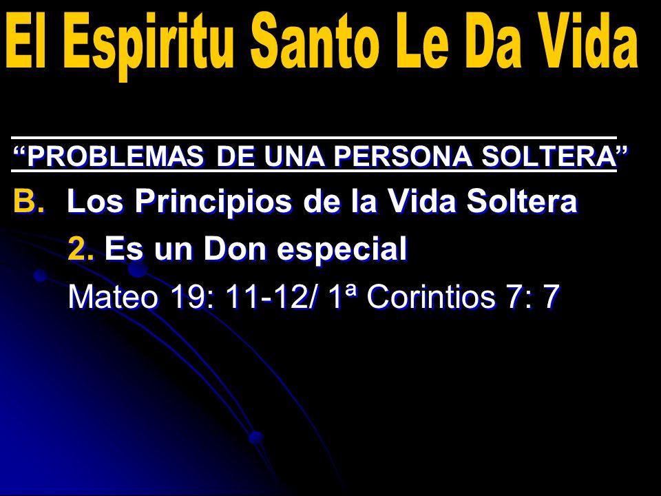 PROBLEMAS DE UNA PERSONA SOLTERA B. B.Los Principios de la Vida Soltera 2. Es un Don especial Mateo 19: 11-12/ 1ª Corintios 7: 7 PROBLEMAS DE UNA PERS