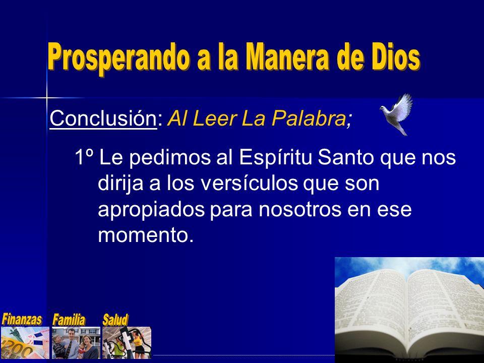 Conclusión: Al Leer La Palabra; 1º Le pedimos al Espíritu Santo que nos dirija a los versículos que son apropiados para nosotros en ese momento.