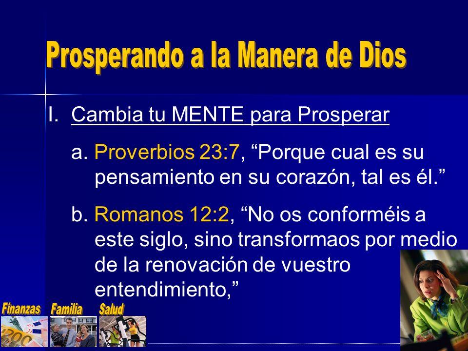 a. Proverbios 23:7, Porque cual es su pensamiento en su corazón, tal es él. b. Romanos 12:2, No os conforméis a este siglo, sino transformaos por medi