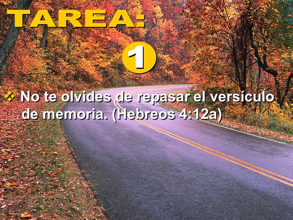 No te olvides de repasar el versículo de memoria. (Hebreos 4:12a)