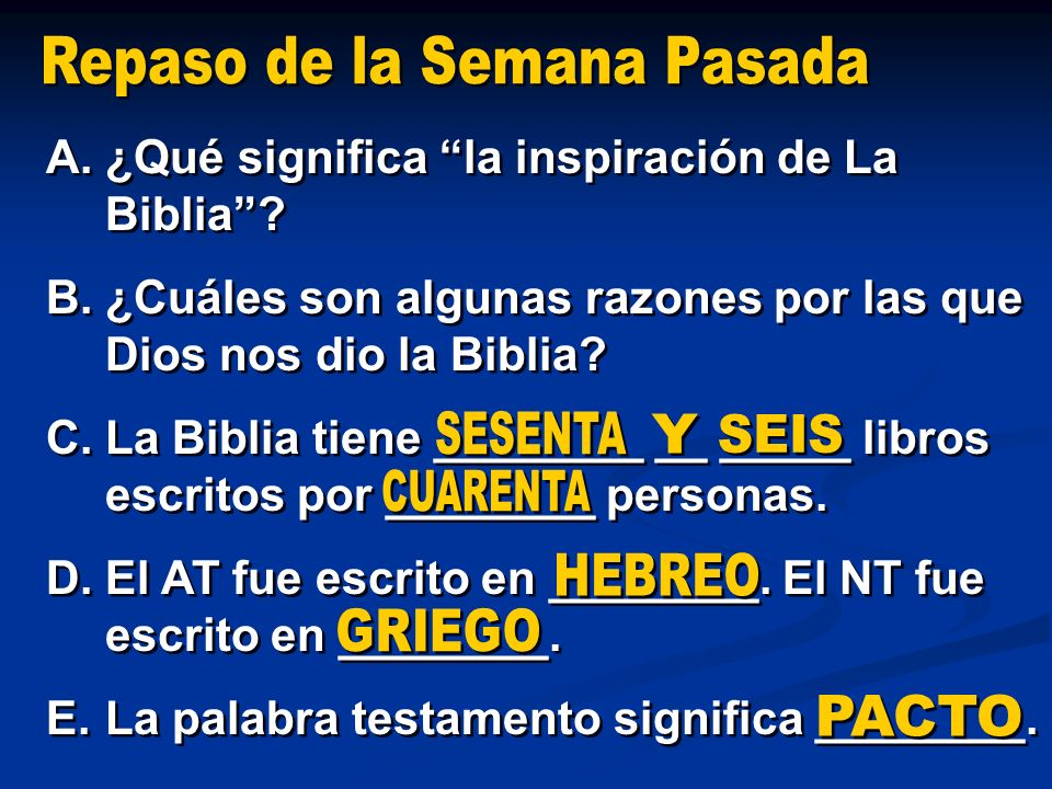 A.¿Qué significa la inspiración de La Biblia? B.¿Cuáles son algunas razones por las que Dios nos dio la Biblia? C.La Biblia tiene ________ __ _____ li