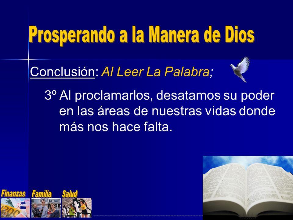 Conclusión: Al Leer La Palabra; 3º Al proclamarlos, desatamos su poder en las áreas de nuestras vidas donde más nos hace falta.