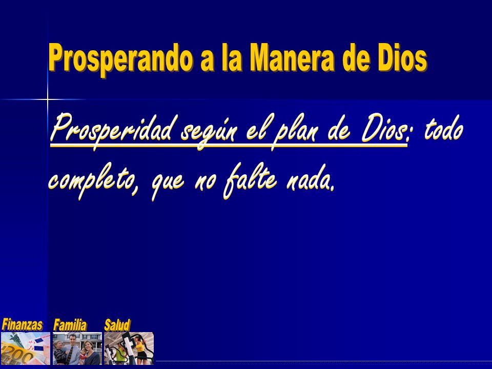 Prosperidad según el plan de Dios: todo completo, que no falte nada.