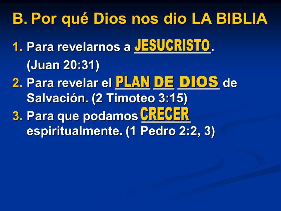 1.Para revelarnos a ___________. (Juan 20:31) 2.Para revelar el _____ ___ ______ de Salvación. (2 Timoteo 3:15) 3.Para que podamos _______ espiritualm