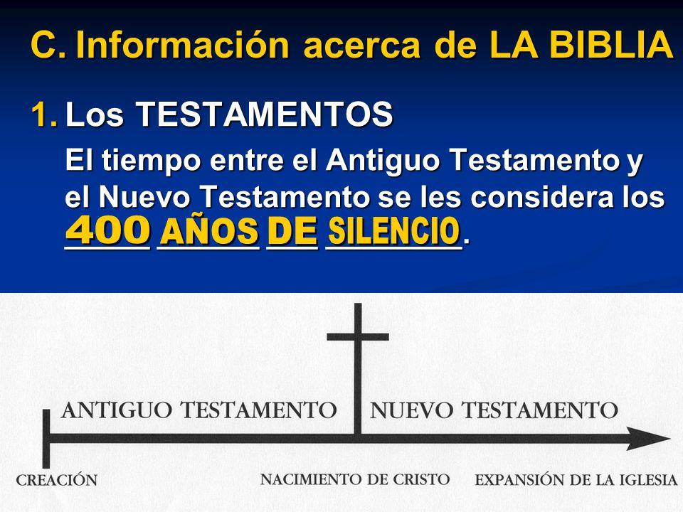 1.Los TESTAMENTOS El tiempo entre el Antiguo Testamento y el Nuevo Testamento se les considera los _____ ______ ___ ________. C.Información acerca de