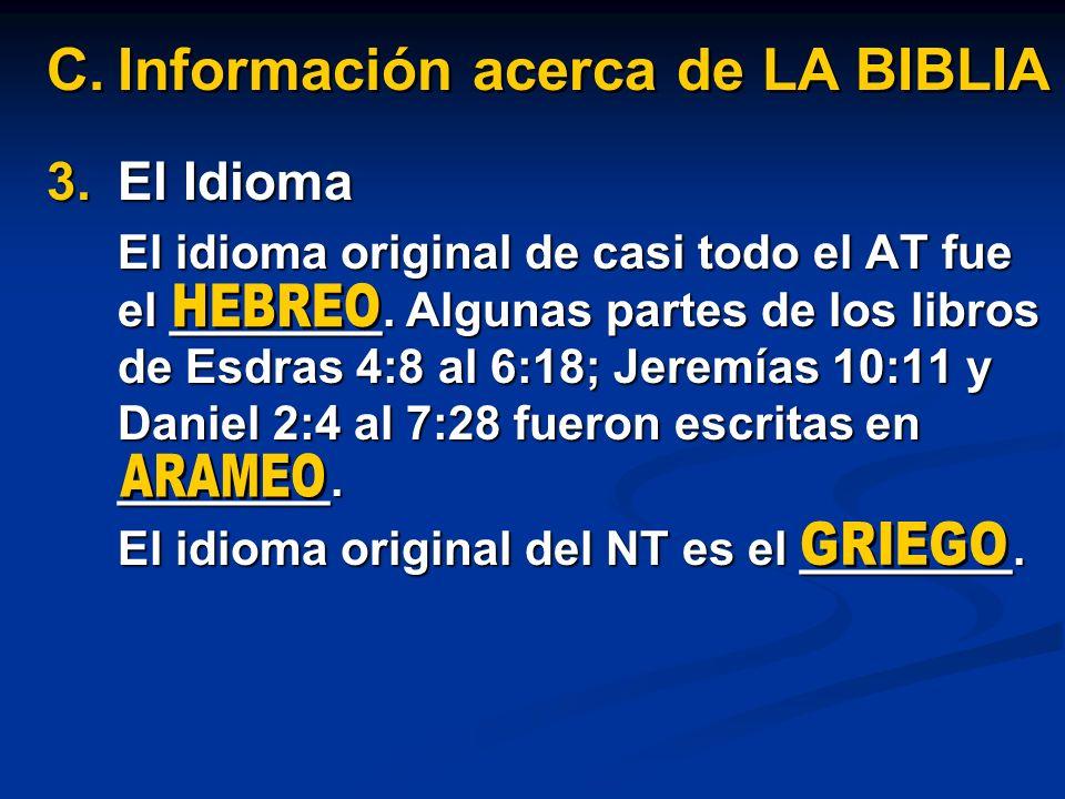 3.El Idioma El idioma original de casi todo el AT fue el ________. Algunas partes de los libros de Esdras 4:8 al 6:18; Jeremías 10:11 y Daniel 2:4 al