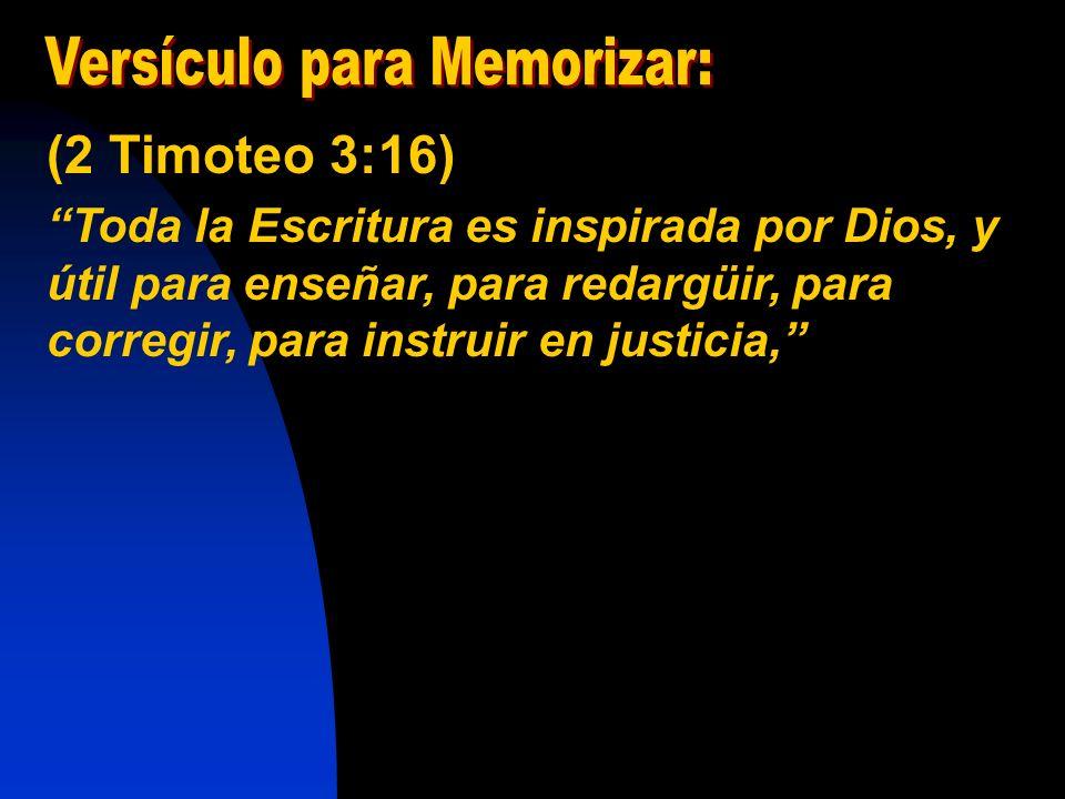 (2 Timoteo 3:16) Toda la Escritura es inspirada por Dios, y útil para enseñar, para redargüir, para corregir, para instruir en justicia,