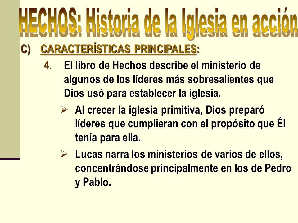 C)CARACTERÍSTICAS PRINCIPALES: 4.El libro de Hechos describe el ministerio de algunos de los líderes más sobresalientes que Dios usó para establecer l