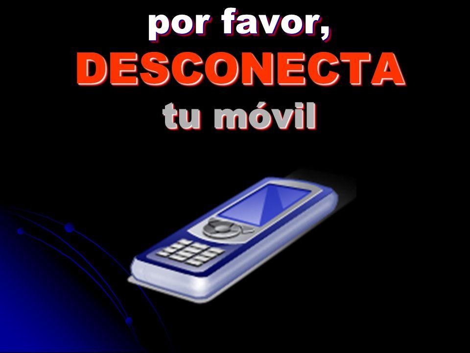 por favor, DESCONECTA tu móvil