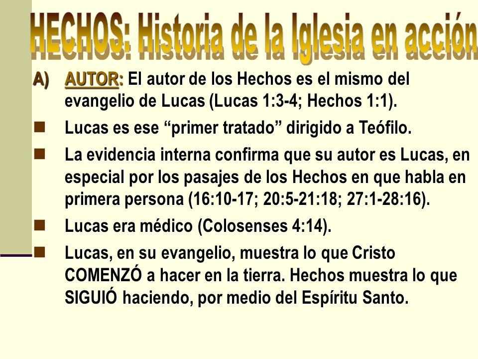 A)AUTOR: El autor de los Hechos es el mismo del evangelio de Lucas (Lucas 1:3-4; Hechos 1:1). Lucas es ese primer tratado dirigido a Teófilo. Lucas es