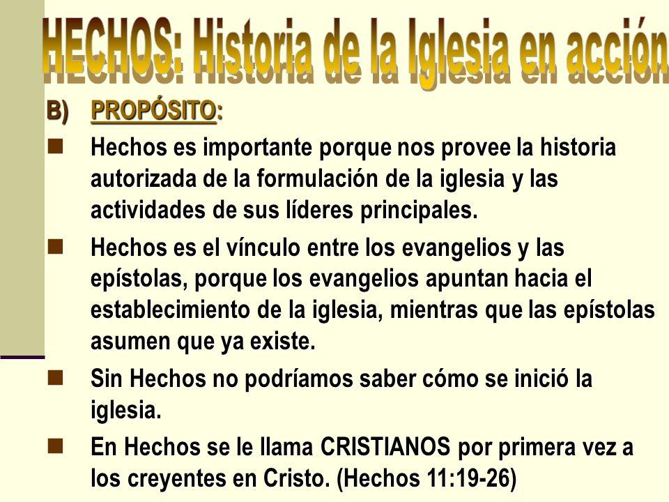 B)PROPÓSITO: Hechos es importante porque nos provee la historia autorizada de la formulación de la iglesia y las actividades de sus líderes principale