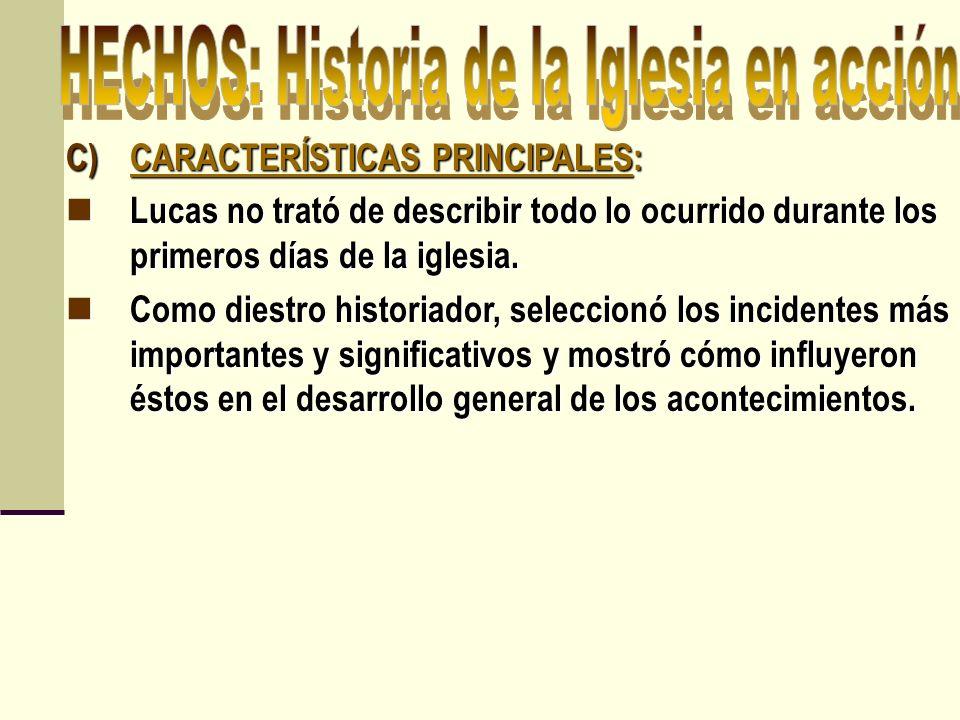 C)CARACTERÍSTICAS PRINCIPALES: Lucas no trató de describir todo lo ocurrido durante los primeros días de la iglesia. Lucas no trató de describir todo