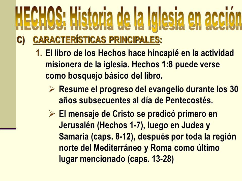 C)CARACTERÍSTICAS PRINCIPALES: 1.El libro de los Hechos hace hincapié en la actividad misionera de la iglesia. Hechos 1:8 puede verse como bosquejo bá