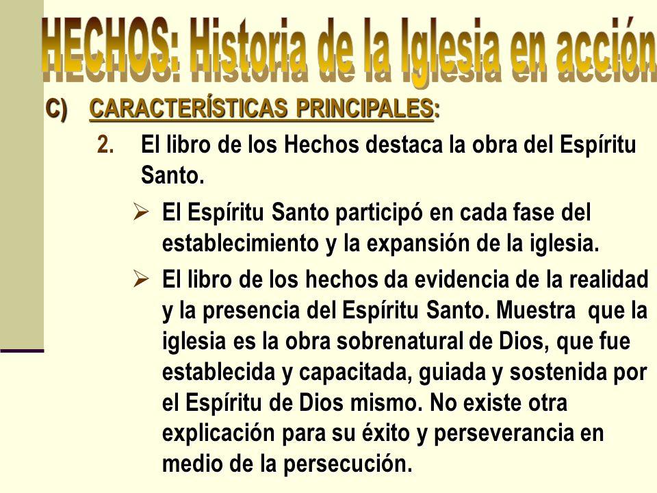 C)CARACTERÍSTICAS PRINCIPALES: 2.El libro de los Hechos destaca la obra del Espíritu Santo. El Espíritu Santo participó en cada fase del establecimien