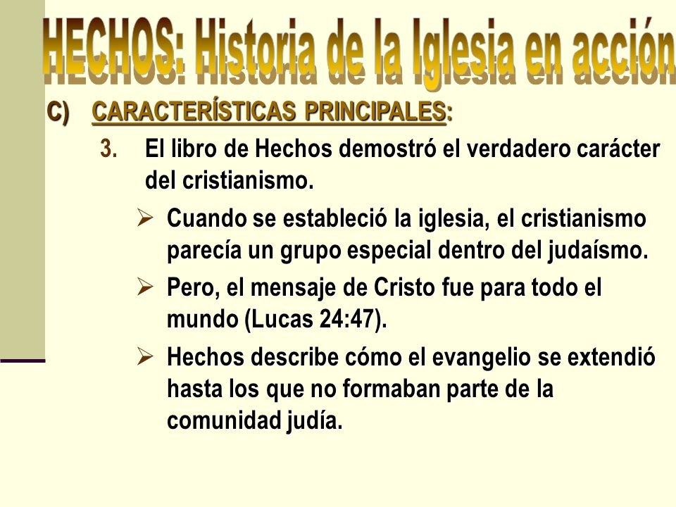 C)CARACTERÍSTICAS PRINCIPALES: 3.El libro de Hechos demostró el verdadero carácter del cristianismo. Cuando se estableció la iglesia, el cristianismo