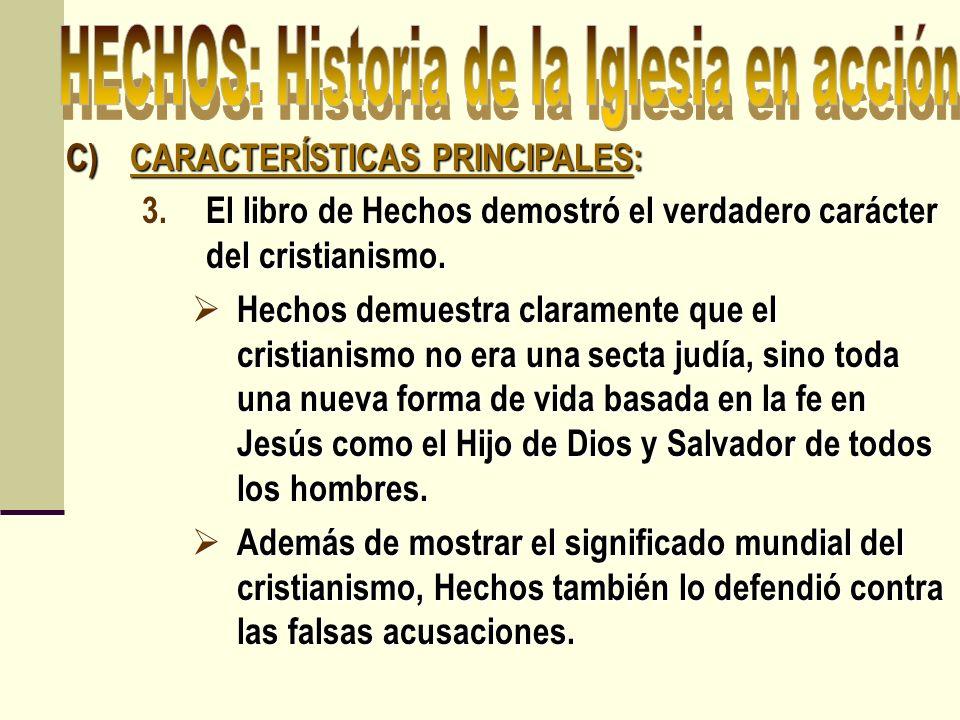 C)CARACTERÍSTICAS PRINCIPALES: 3.El libro de Hechos demostró el verdadero carácter del cristianismo. Hechos demuestra claramente que el cristianismo n