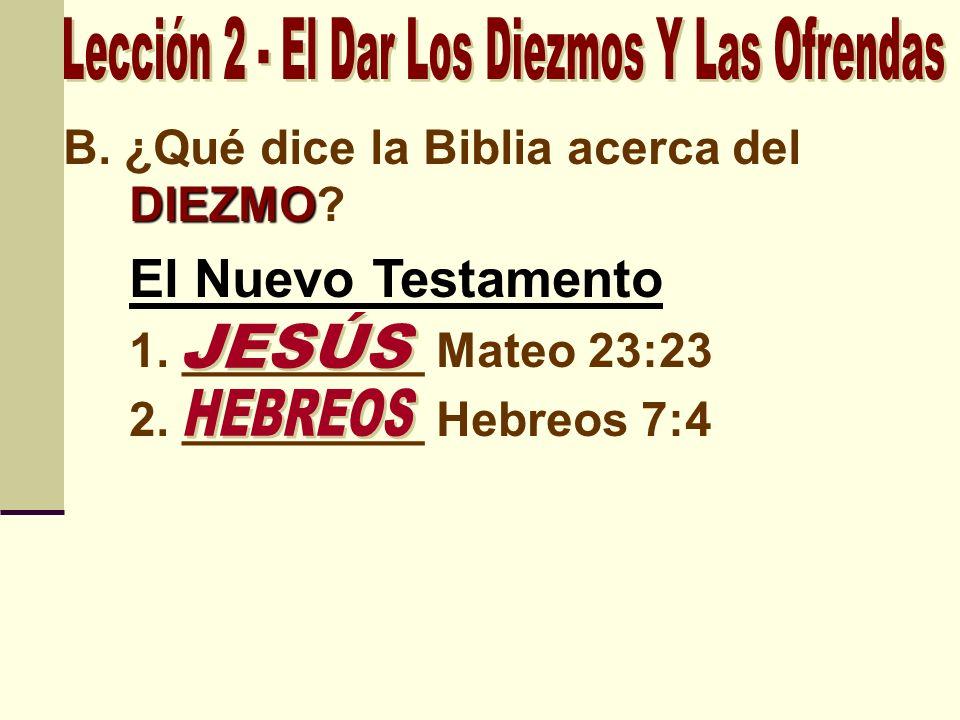 DIEZMO B. ¿Qué dice la Biblia acerca del DIEZMO? El Nuevo Testamento 1. _________ Mateo 23:23 2. _________ Hebreos 7:4