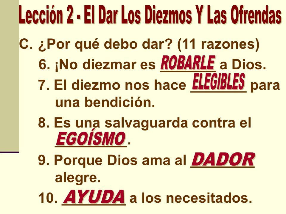 C.¿Por qué debo dar? (11 razones) 6. ¡No diezmar es _______ a Dios. 7. El diezmo nos hace _______ para una bendición. 8. Es una salvaguarda contra el