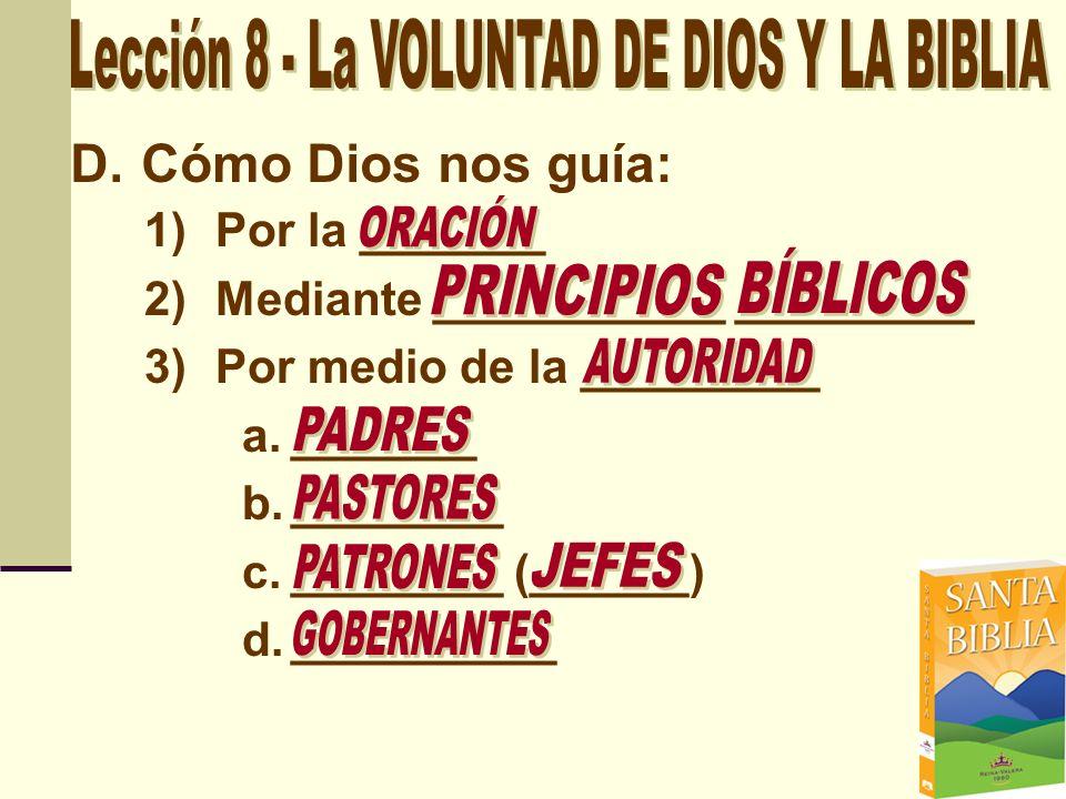 D.Cómo Dios nos guía: 1)Por la _______ 2)Mediante ___________ _________ 3)Por medio de la _________ a._______ b.________ c.________ (______) d._______