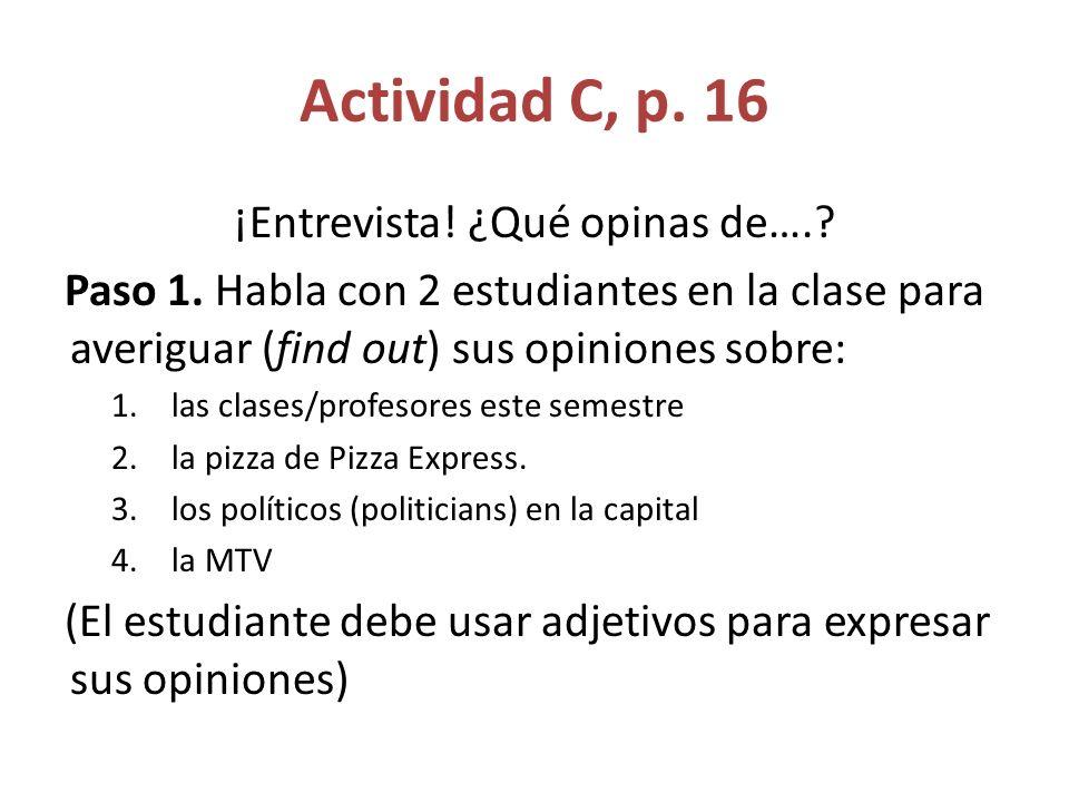 Actividad C, p.16 ¡Entrevista. ¿Qué opinas de….. Paso 1.